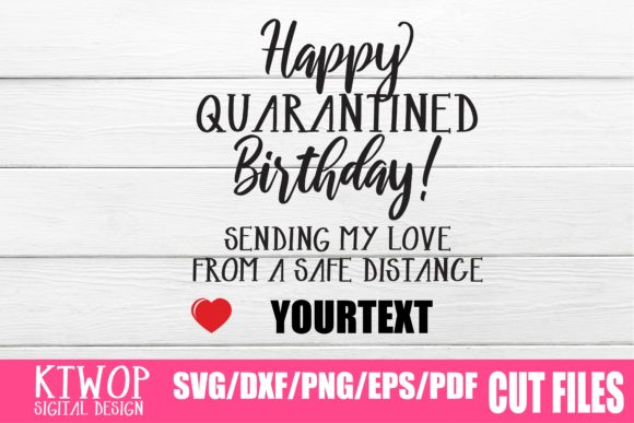 Download Free Happy Quarantined Birthday Sending My Love From A Sade Distance for Cricut Explore, Silhouette and other cutting machines.