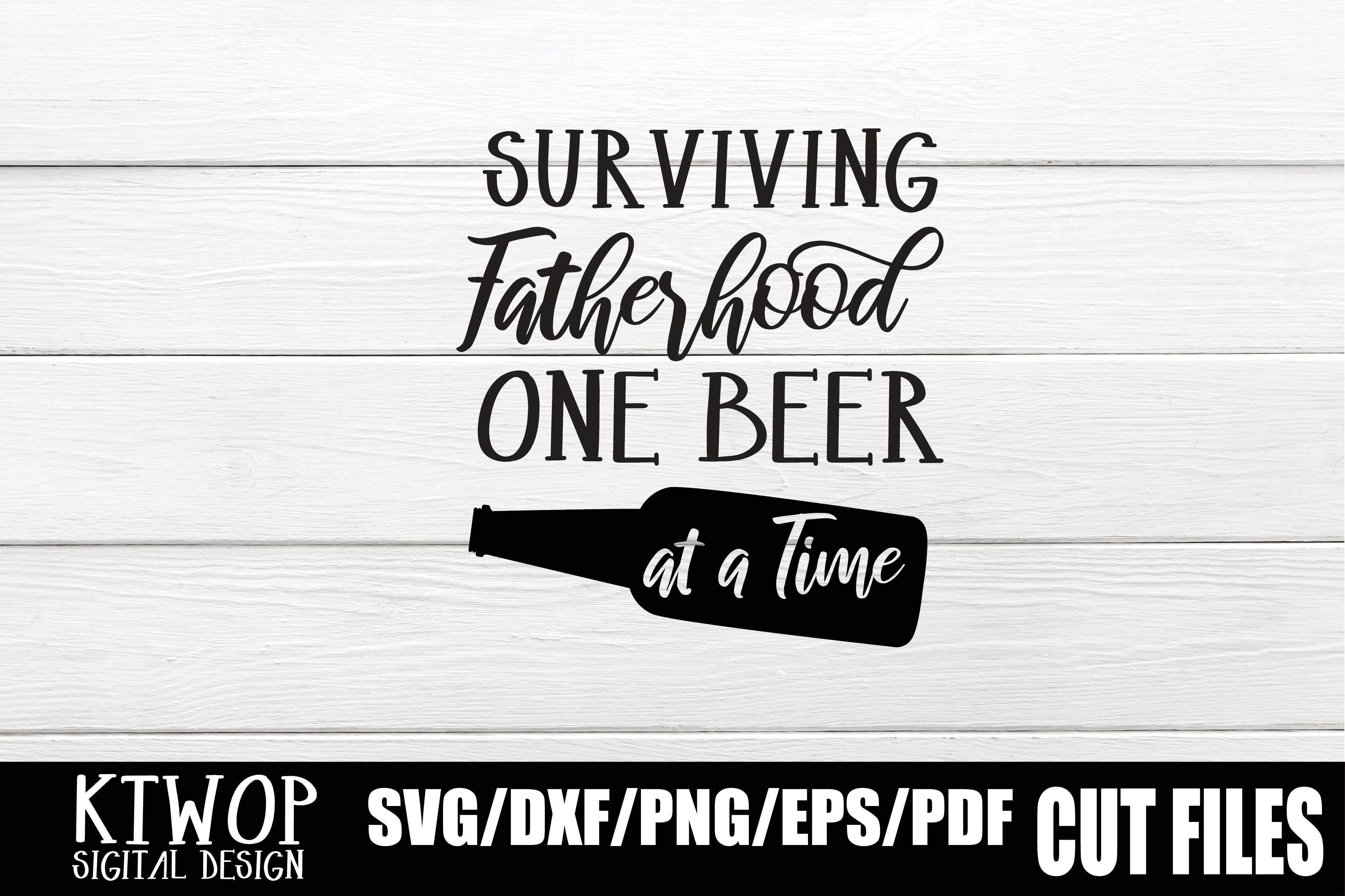 Download Free Surviving Fatherhood One Beer At A Time Graphic By Ktwop for Cricut Explore, Silhouette and other cutting machines.