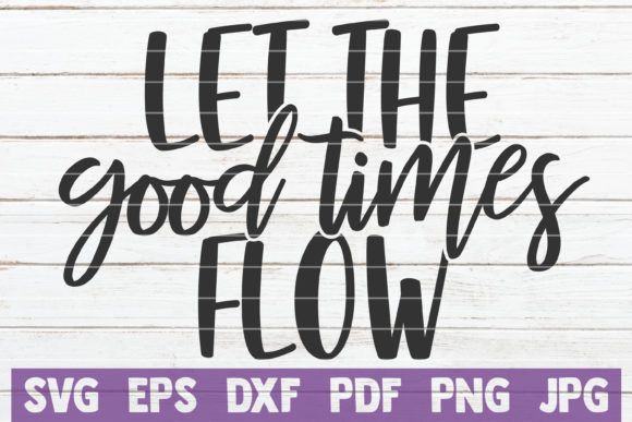 Download Free Let The Good Times Flow Graphic By Mintymarshmallows Creative for Cricut Explore, Silhouette and other cutting machines.