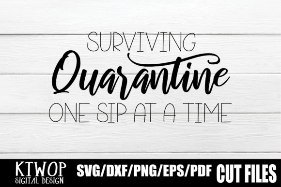 Download Free Surviving Quarantine One Sip At A Time Graphic By Ktwop for Cricut Explore, Silhouette and other cutting machines.