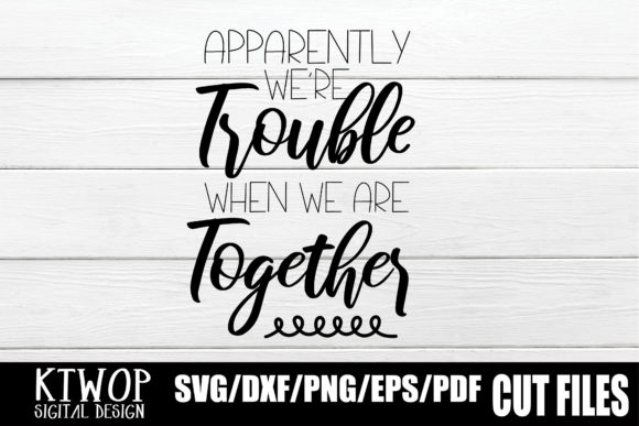 Download Free We Re Trouble When We Are Together 2020 Graphic By Ktwop for Cricut Explore, Silhouette and other cutting machines.