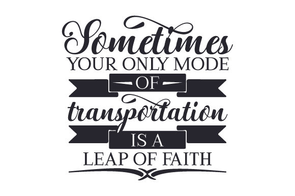 Sometimes Your Only Mode of Transportation is a Leap of Faith Viajes Archivo de Corte Craft Por Creative Fabrica Crafts