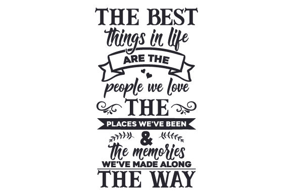 The Best Things in Life Are the People We Love, the Places We've Been & the Memories We've Made Along the Way Travel Craft Cut File By Creative Fabrica Crafts - Image 1