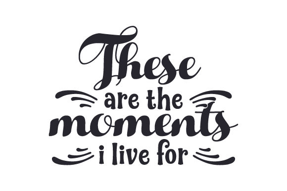 Download Free These Are The Moments I Live For Svg Cut File By Creative for Cricut Explore, Silhouette and other cutting machines.