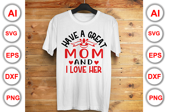 Download Free Have A Great Mom And I Love Her Graphic By Graphics Cafe for Cricut Explore, Silhouette and other cutting machines.