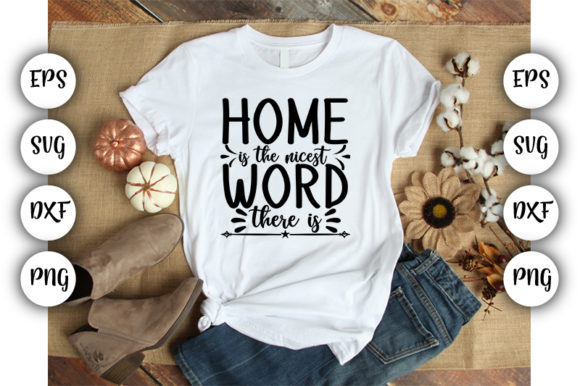 Download Free Home Is The Nicest Word There Is Graphic By Design Store for Cricut Explore, Silhouette and other cutting machines.