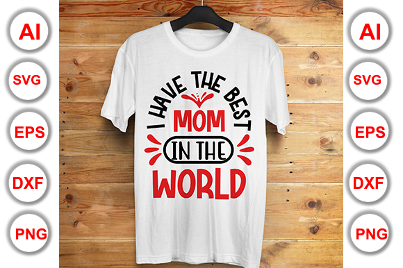 Download Free I Have The Best Mom In The World Graphic By Graphics Cafe Creative Fabrica for Cricut Explore, Silhouette and other cutting machines.