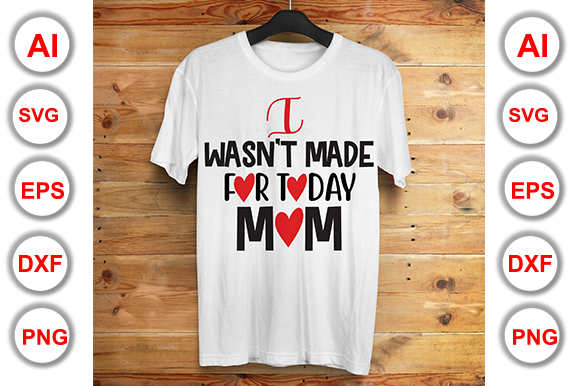 Download Free I Wasn T Made For Today Mom Graphic By Graphics Cafe for Cricut Explore, Silhouette and other cutting machines.