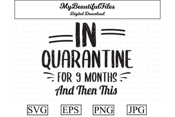 Download Free In Quarantine For 9 Months And Then This Graphic By for Cricut Explore, Silhouette and other cutting machines.