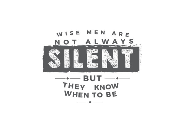 Download Free Wise Men Are Not Always Silent Graphic By Baraeiji Creative SVG Cut Files