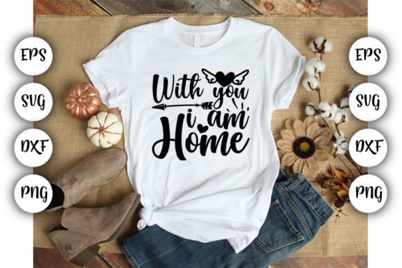 Print on Demand: With You, I Am Home Graphic Crafts By Design_store