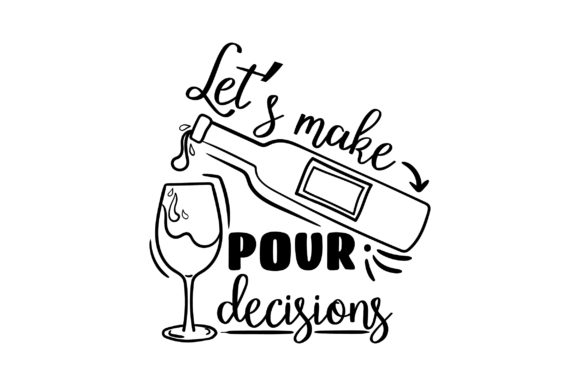 Let's Make Pour Decisions Wine Craft Cut File By Creative Fabrica Crafts - Image 1