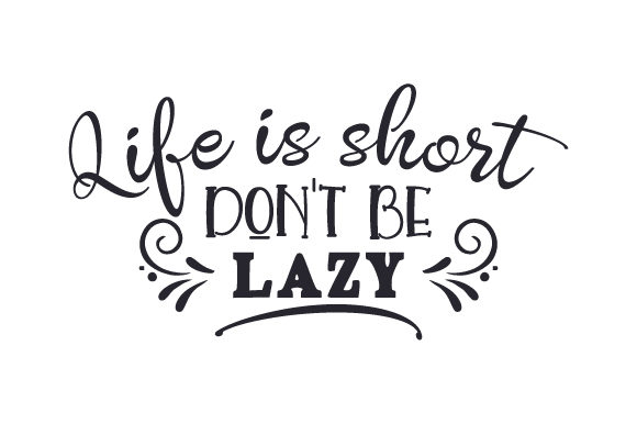 Life is Short, Don't Be Lazy Motivational Craft Cut File By Creative Fabrica Crafts