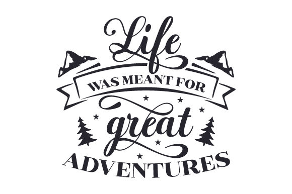 Life Was Meant for Great Adventures Reisen Plotterdatei von Creative Fabrica Crafts