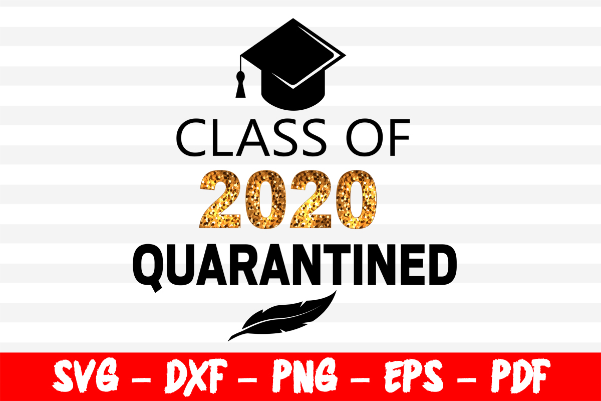 Download Free Class Of 2020 Quarantined Graduation Graphic By Bestsvgfiles for Cricut Explore, Silhouette and other cutting machines.
