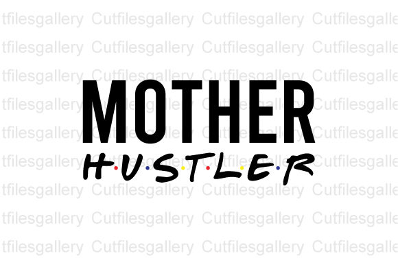 Download Free Mother Hustler Mother Day Graphic By Cutfilesgallery for Cricut Explore, Silhouette and other cutting machines.