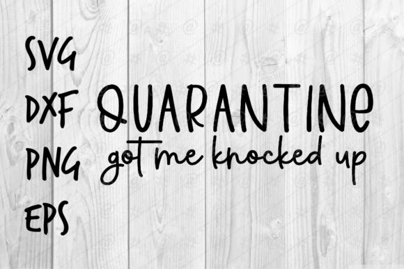 Quarantined Got Me Knocked Up   Graphic Crafts By spoonyprint