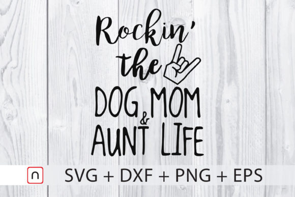 Download Free Rocking The Dog Mom And Aunt Life Graphic By Novalia Creative for Cricut Explore, Silhouette and other cutting machines.