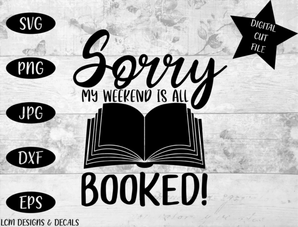 Download Free Sorry My Weekend Is All Booked Graphic By Lcm Designs Creative for Cricut Explore, Silhouette and other cutting machines.
