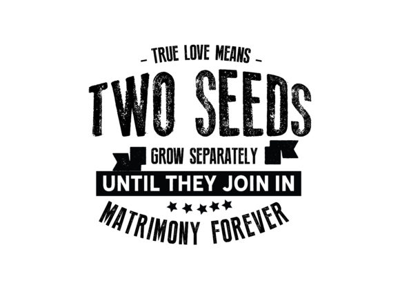 Download Free True Love Means Two Seeds Graphic By Baraeiji Creative Fabrica for Cricut Explore, Silhouette and other cutting machines.