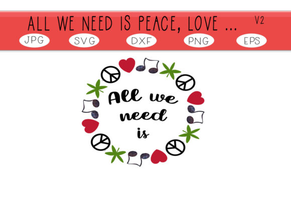 Download Free All We Need Is Peace Love V2 Graphic By Capeairforce for Cricut Explore, Silhouette and other cutting machines.