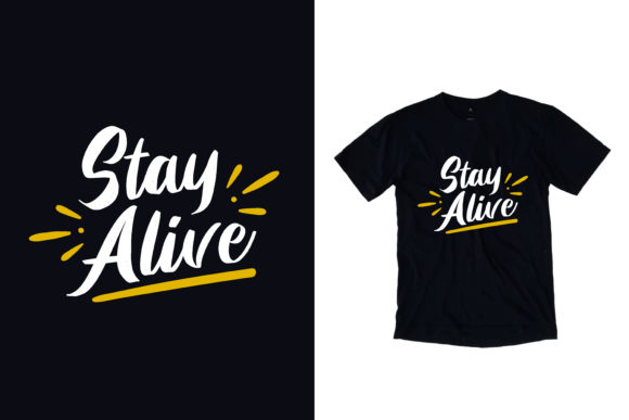 Black T Shirt Stay Alive Quotes Graphic By Yazriltri Creative Fabrica