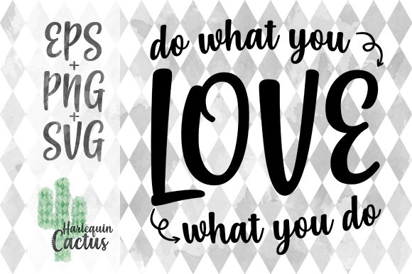 Do What You Love / Love What You Do Graphic Crafts By Harlequin Cactus Designs