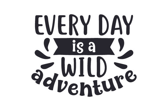 Download Free Every Day Is A Wild Adventure Svg Cut File By Creative Fabrica Crafts Creative Fabrica for Cricut Explore, Silhouette and other cutting machines.