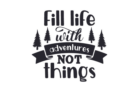 Download Free Fill Life With Adventures Not Things Svg Cut File By Creative for Cricut Explore, Silhouette and other cutting machines.