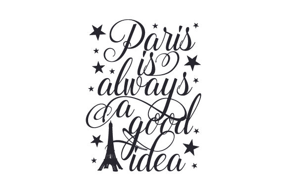 Paris is Always a Good Idea Travel Craft Cut File By Creative Fabrica Crafts - Image 1