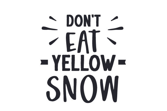 Don't Eat Yellow Snow Winter Craft Cut File By Creative Fabrica Crafts