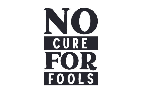 Download Free No Cure For Fools Svg Cut File By Creative Fabrica Crafts for Cricut Explore, Silhouette and other cutting machines.