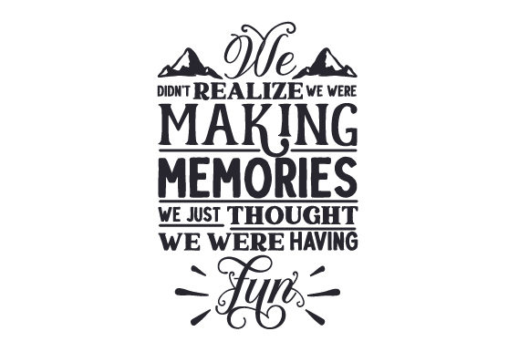 Vinyl Sticker Quote Phrase We Didnt Realize We Were Making Memories We Just Knew We Were Having Fun Mural Decal Wall Art Decor EH1726