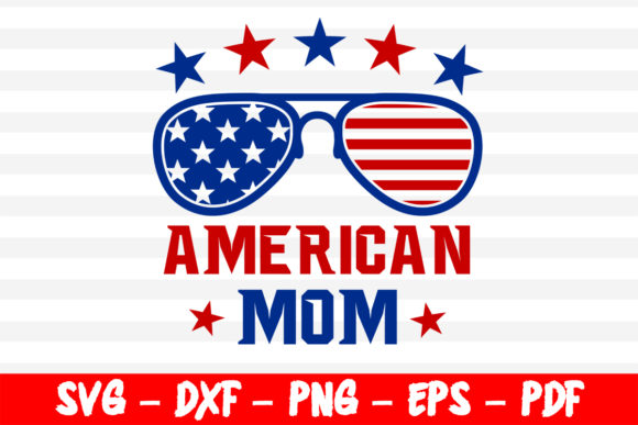 Download Free American Mom 4th Of July Cut Files Graphic By Bestsvgfiles for Cricut Explore, Silhouette and other cutting machines.