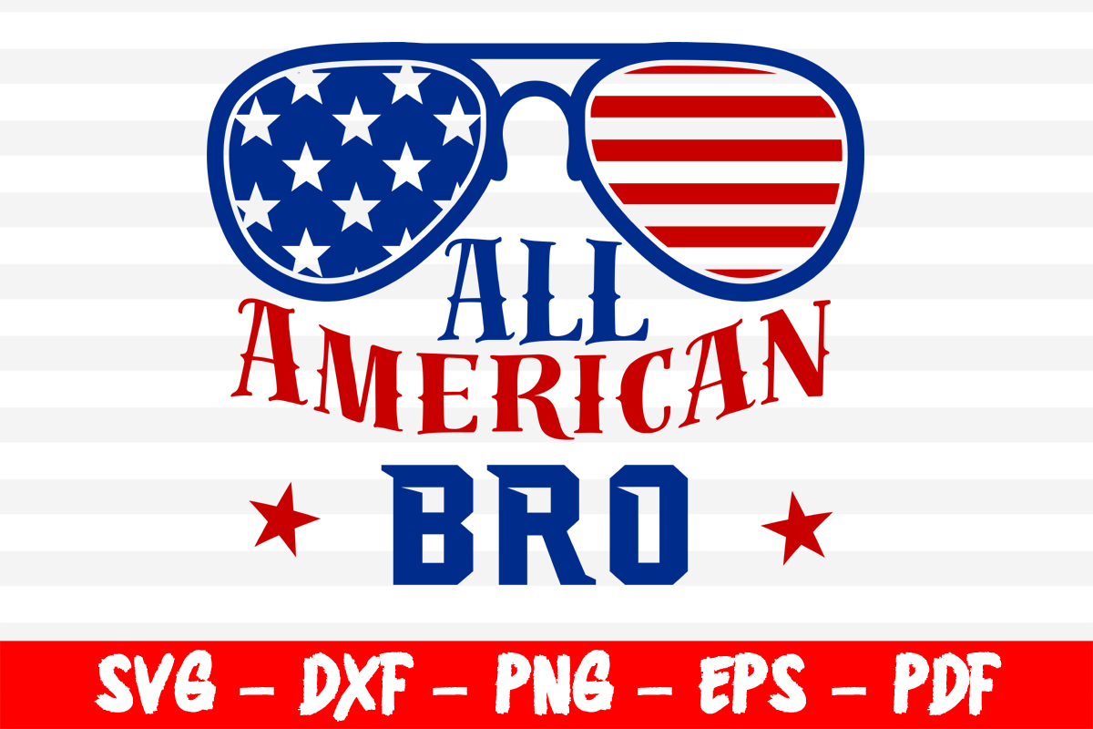 Download Free All American Bro 4th Of July Cricut Graphic By Bestsvgfiles for Cricut Explore, Silhouette and other cutting machines.