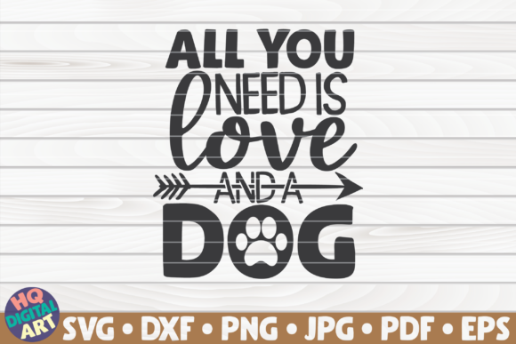 Download Free All You Need Is Love And A Dog Graphic By Mihaibadea95 Creative Fabrica for Cricut Explore, Silhouette and other cutting machines.