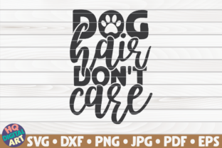 Download Free Dog Hair Don T Care Graphic By Mihaibadea95 Creative Fabrica for Cricut Explore, Silhouette and other cutting machines.