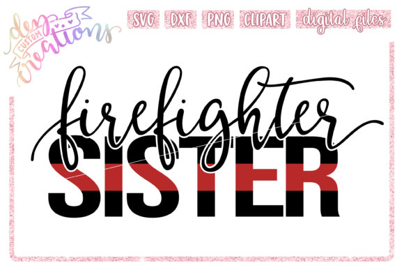 Download Free Firefighter Sister Graphic By Dez Custom Creations Creative for Cricut Explore, Silhouette and other cutting machines.