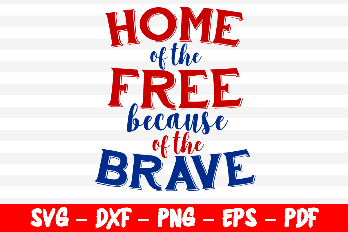 Download Free Home Of The Free Because Of The Brave Graphic By Bestsvgfiles for Cricut Explore, Silhouette and other cutting machines.