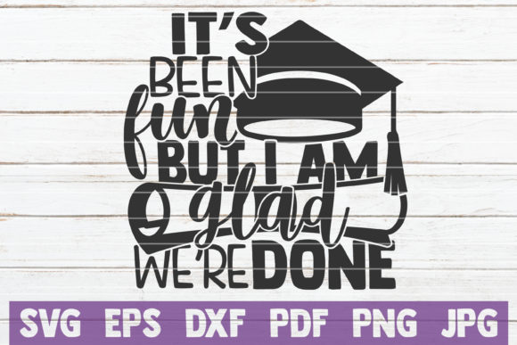Download Free It S Been Fun But I Am Glad We Re Done Graphic By for Cricut Explore, Silhouette and other cutting machines.