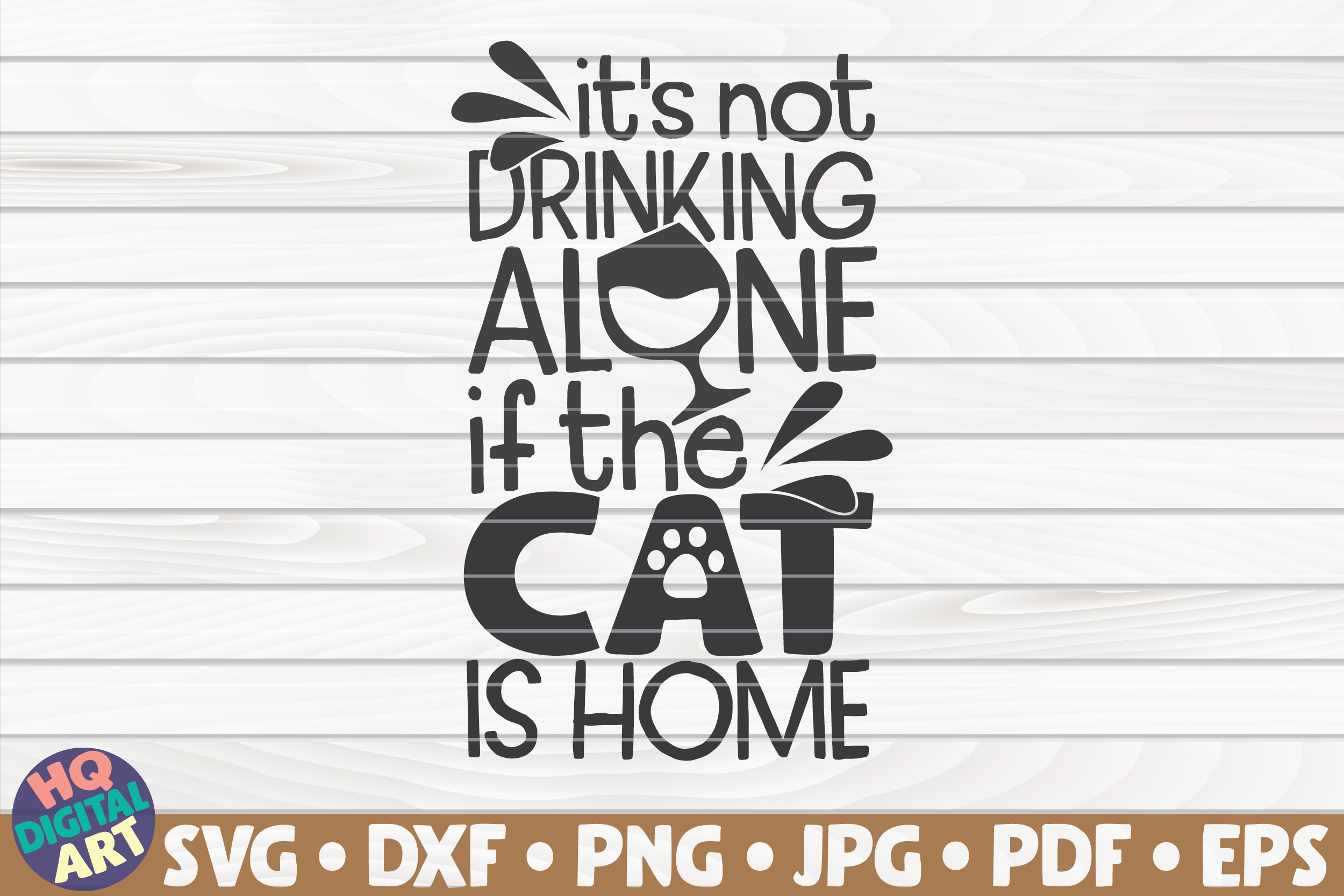 Download Free It S Not Drinking Alone Cat Mom Graphic By Mihaibadea95 for Cricut Explore, Silhouette and other cutting machines.