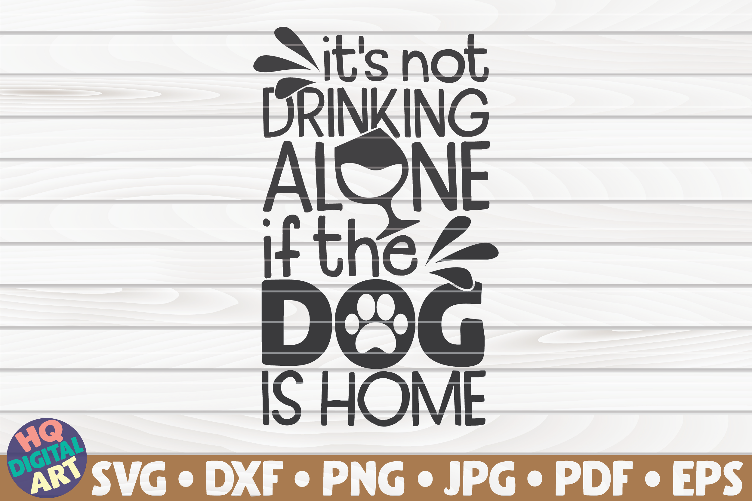 Download Free It S Not Drinking Alone Dog Mom Graphic By Mihaibadea95 for Cricut Explore, Silhouette and other cutting machines.