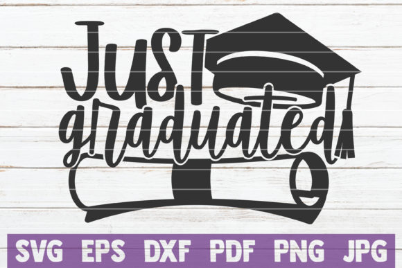 Download Free Just Graduated Graphic By Mintymarshmallows Creative Fabrica for Cricut Explore, Silhouette and other cutting machines.