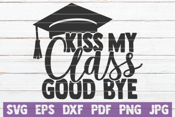 Download Free Kiss My Class Good Bye Graphic By Mintymarshmallows Creative for Cricut Explore, Silhouette and other cutting machines.
