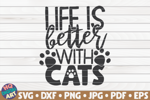 Download Free Life Is Better With Cats Graphic By Mihaibadea95 Creative Fabrica for Cricut Explore, Silhouette and other cutting machines.