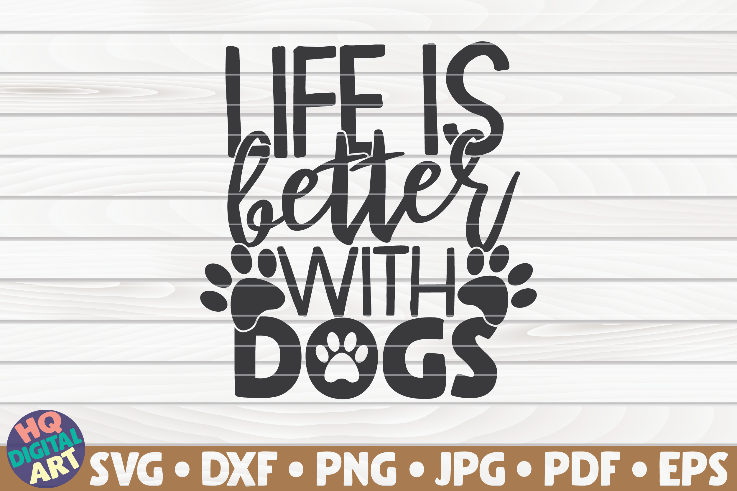 Download Free Life Is Better With Dogs Graphic By Mihaibadea95 Creative Fabrica for Cricut Explore, Silhouette and other cutting machines.