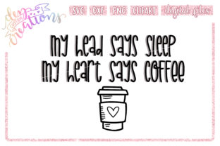 Download Free My Head Says Sleep My Heart Says Coffee Graphic By Dez Custom SVG Cut Files