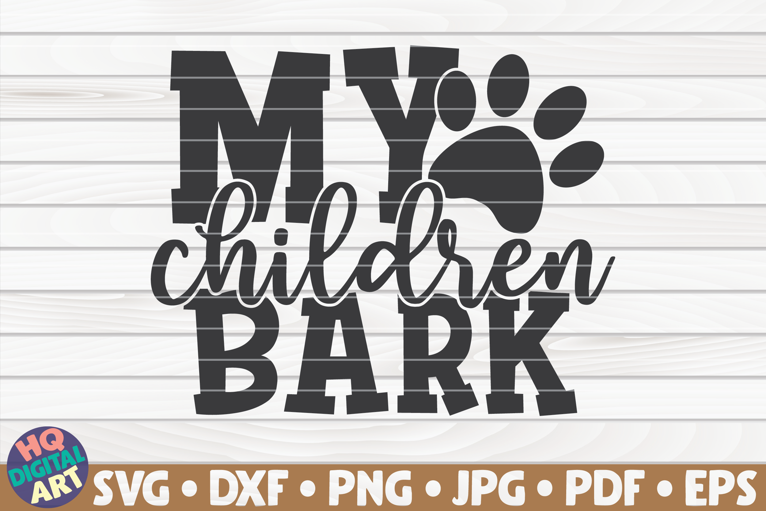 Download Free My Children Bark Graphic By Mihaibadea95 Creative Fabrica for Cricut Explore, Silhouette and other cutting machines.
