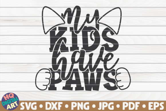 Download Free My Kids Have Paws Cat Mom Graphic By Mihaibadea95 Creative for Cricut Explore, Silhouette and other cutting machines.