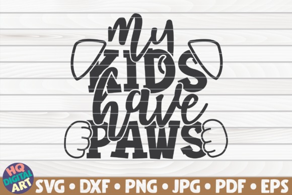 Download Free My Kids Have Paws Dog Mom Graphic By Mihaibadea95 Creative for Cricut Explore, Silhouette and other cutting machines.